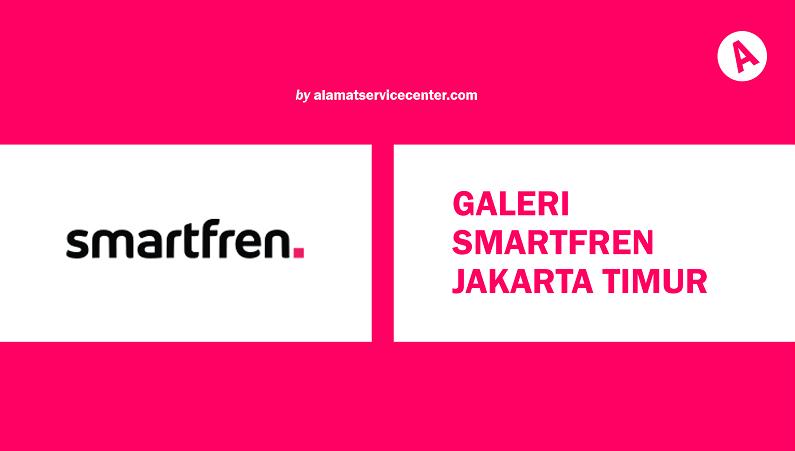 Galeri Smartfren Jakarta Timur