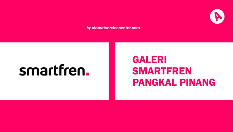 Galeri Smartfren Pangkal Pinang