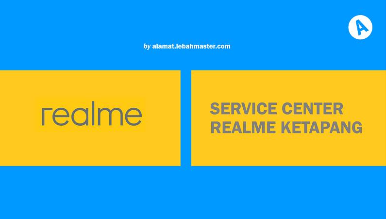 Service Center Realme Ketapang